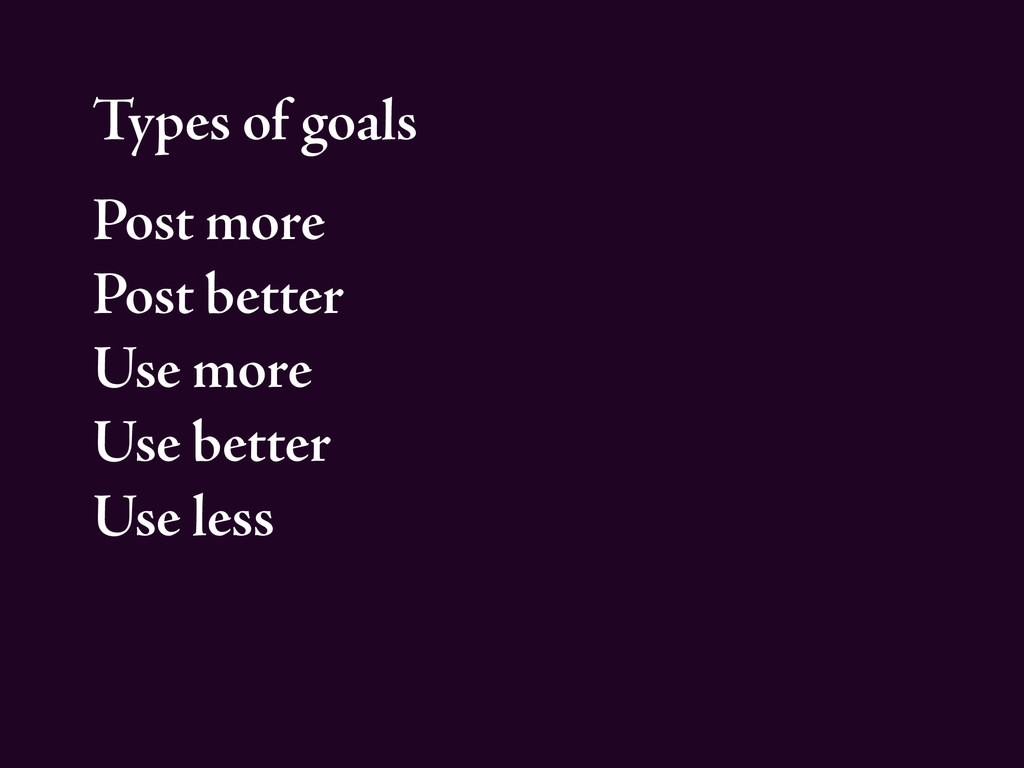 Types of goals Post more Post better Use more U...