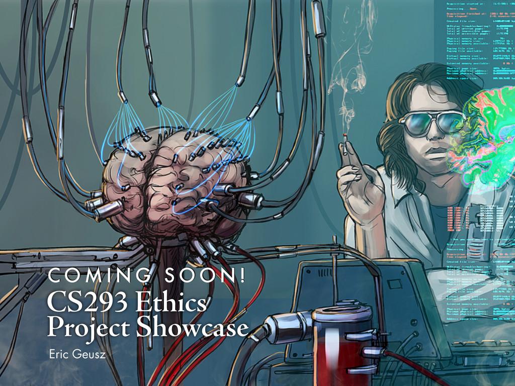 CS293 Ethics Project Showcase Eric Geusz C O M ...