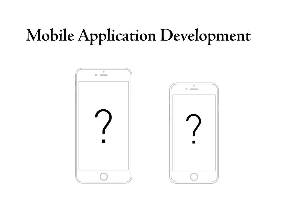 Mobile Application Development ? ?