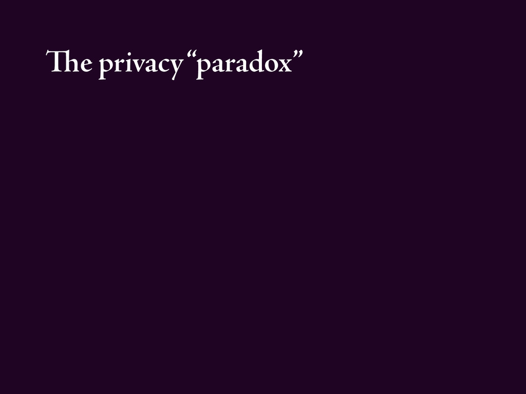 "The privacy ""paradox"""