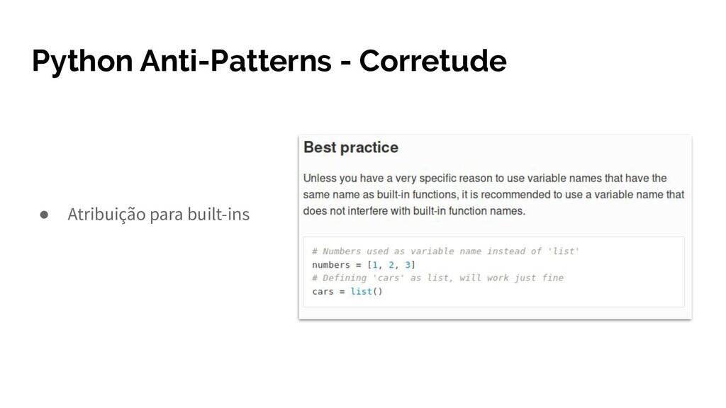 Python Anti-Patterns - Corretude ● Atribuição p...