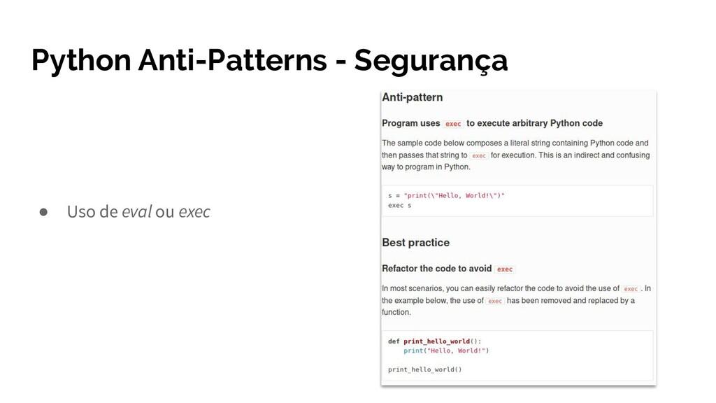 Python Anti-Patterns - Segurança ● Uso de eval ...