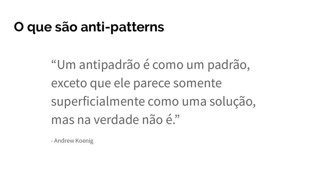 """O que são anti-patterns """"Um antipadrão é como u..."""