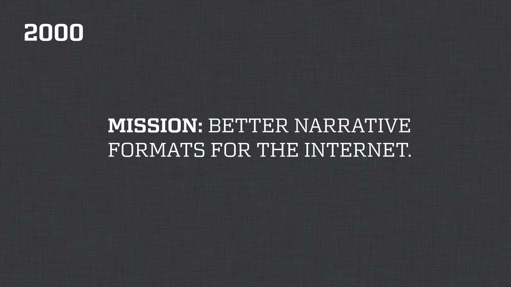 2000 MISSION: BETTER NARRATIVE FORMATS FOR THE ...