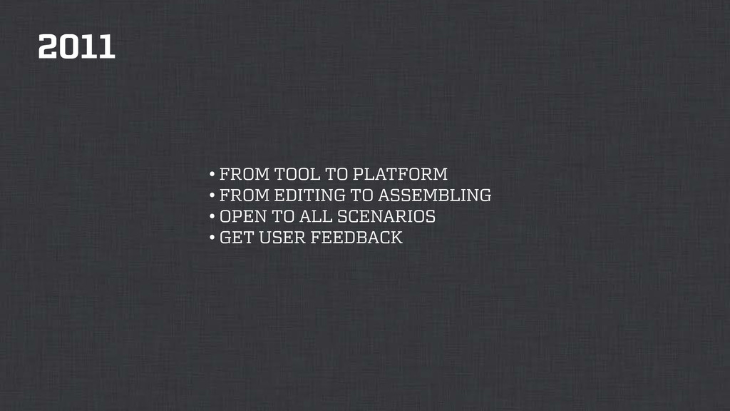 2011 • FROM TOOL TO PLATFORM • FROM EDITING TO ...