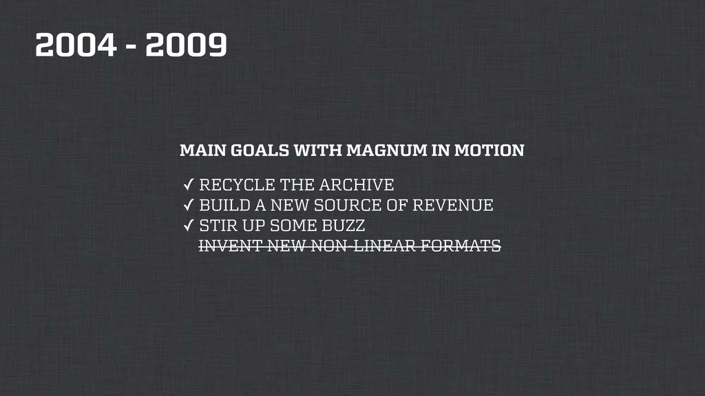 2004 - 2009 ✓ RECYCLE THE ARCHIVE ✓ BUILD A NEW...