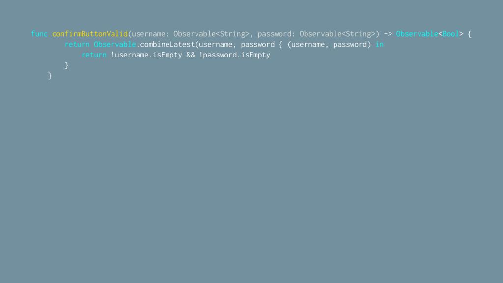 func confirmButtonValid(username: Observable<St...