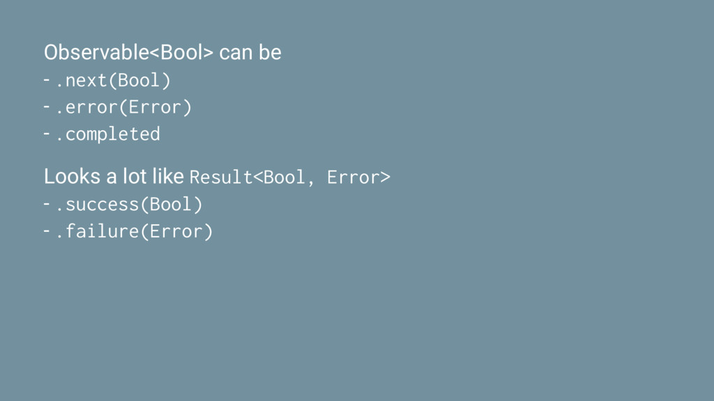 Observable<Bool> can be - .next(Bool) - .error(...