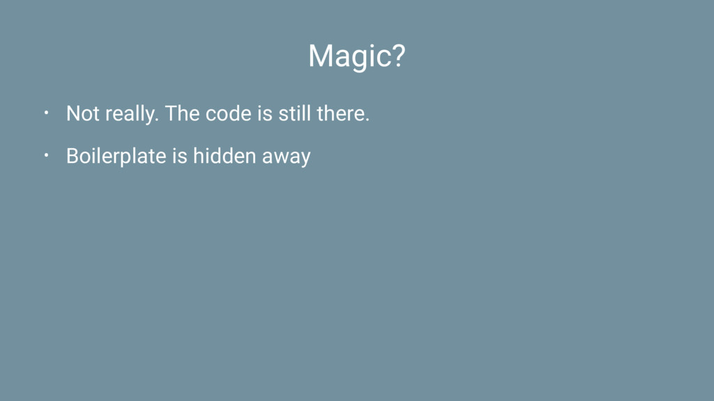 Magic? • Not really. The code is still there. •...