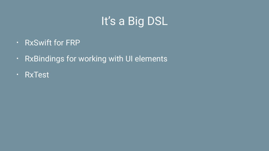 It's a Big DSL • RxSwift for FRP • RxBindings f...
