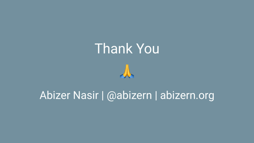 Thank You ! Abizer Nasir | @abizern | abizern.o...