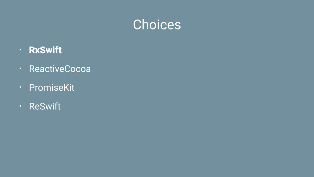 Choices • RxSwift • ReactiveCocoa • PromiseKit ...