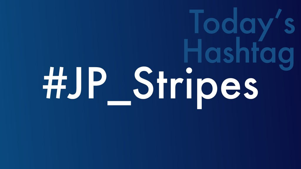 #JP_Stripes Today's Hashtag