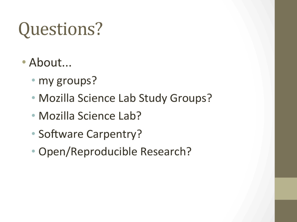 Questions? • About... • my groups? • Mozilla Sc...