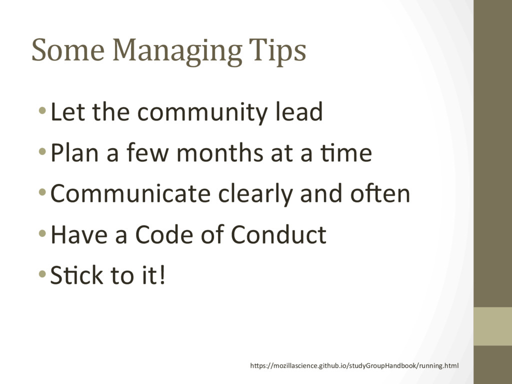 Some Managing Tips • Let the community lead • P...