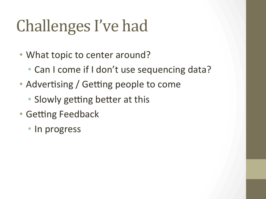 Challenges I've had •  What topic to center aro...