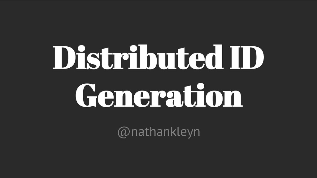 Distributed ID Generation @nathankleyn