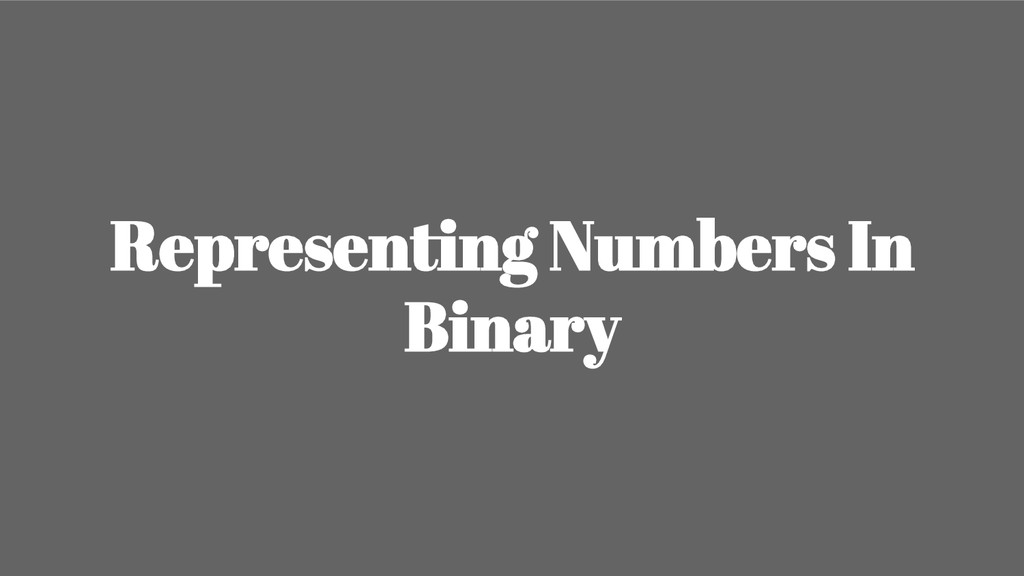 Representing Numbers In Binary