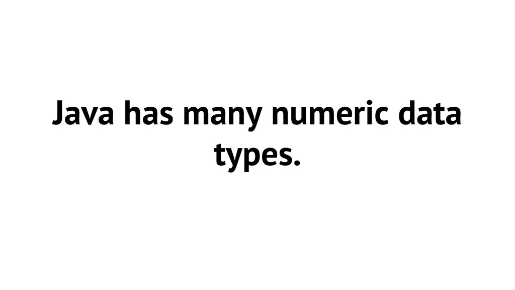 Java has many numeric data types.