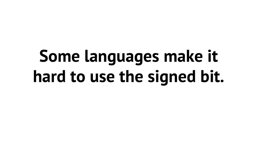 Some languages make it hard to use the signed b...