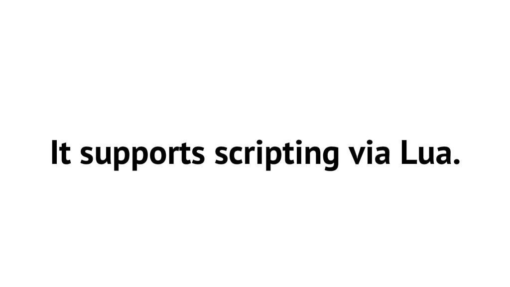 It supports scripting via Lua.