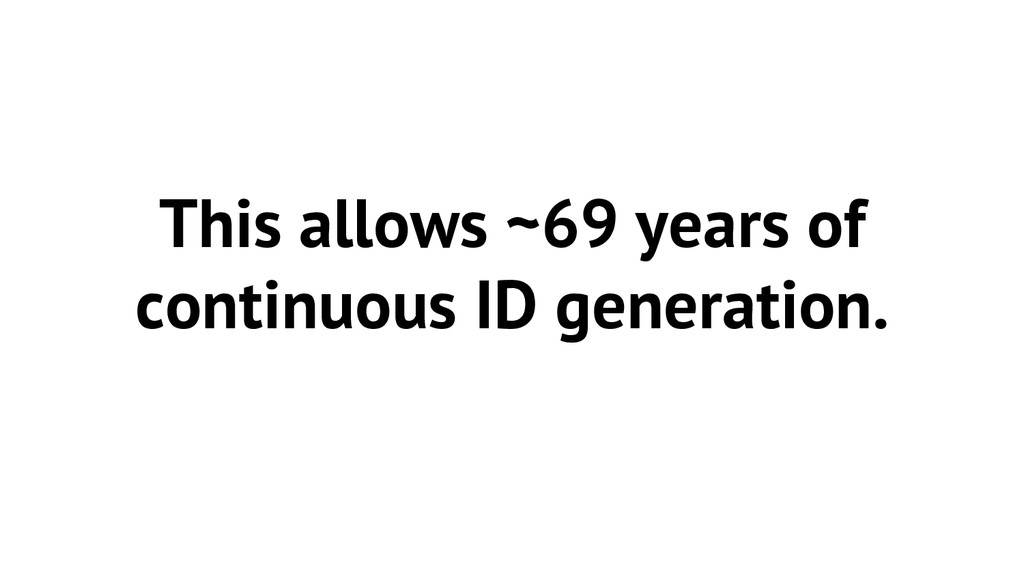 This allows ~69 years of continuous ID generati...