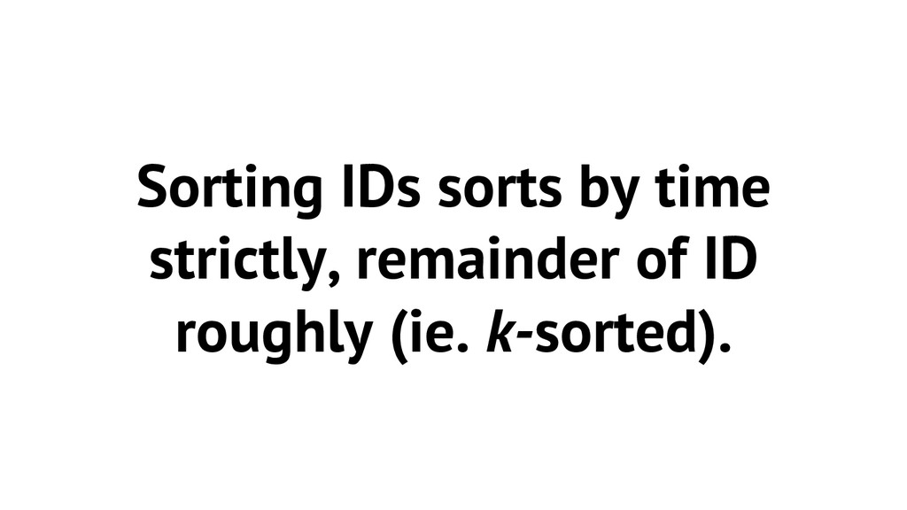 Sorting IDs sorts by time strictly, remainder o...