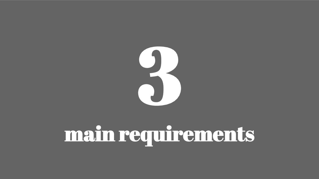 3 main requirements