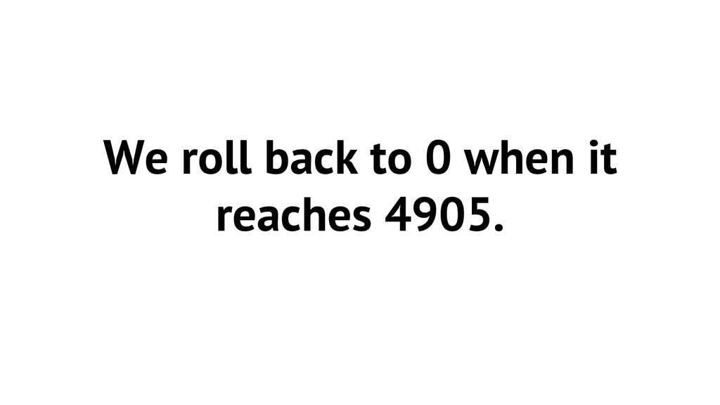 We roll back to 0 when it reaches 4905.