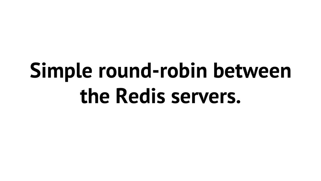 Simple round-robin between the Redis servers.
