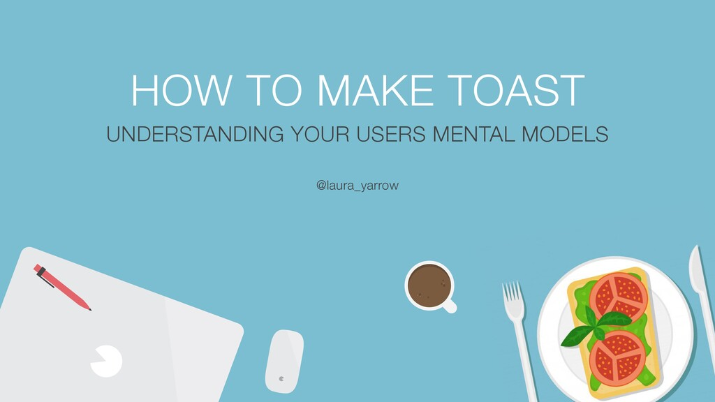 HOW TO MAKE TOAST   UNDERSTANDING YOUR USERS ME...