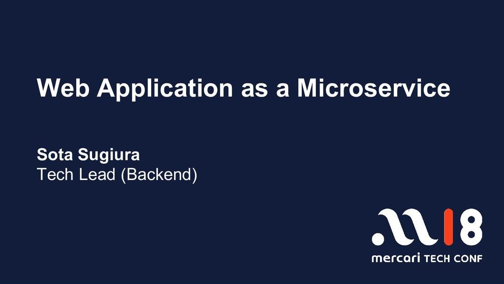 Web Application as a Microservice Sota Sugiura ...