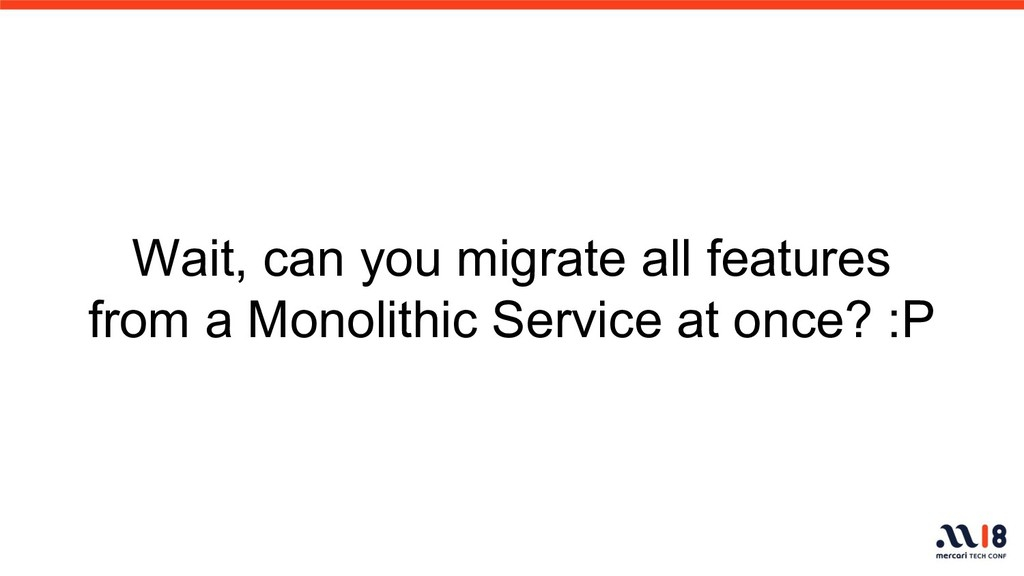 Wait, can you migrate all features from a Monol...