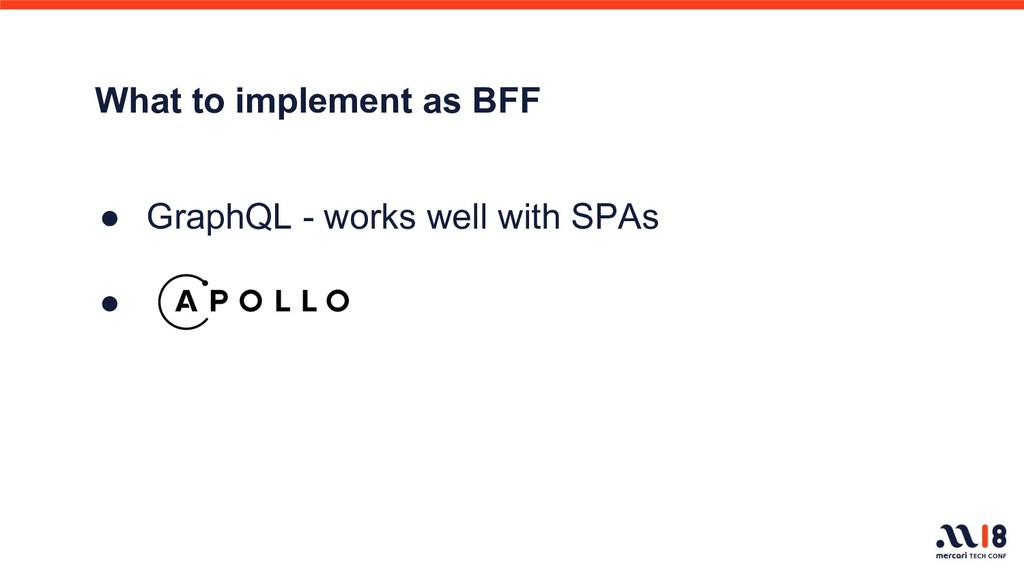 What to implement as BFF ● GraphQL - works well...