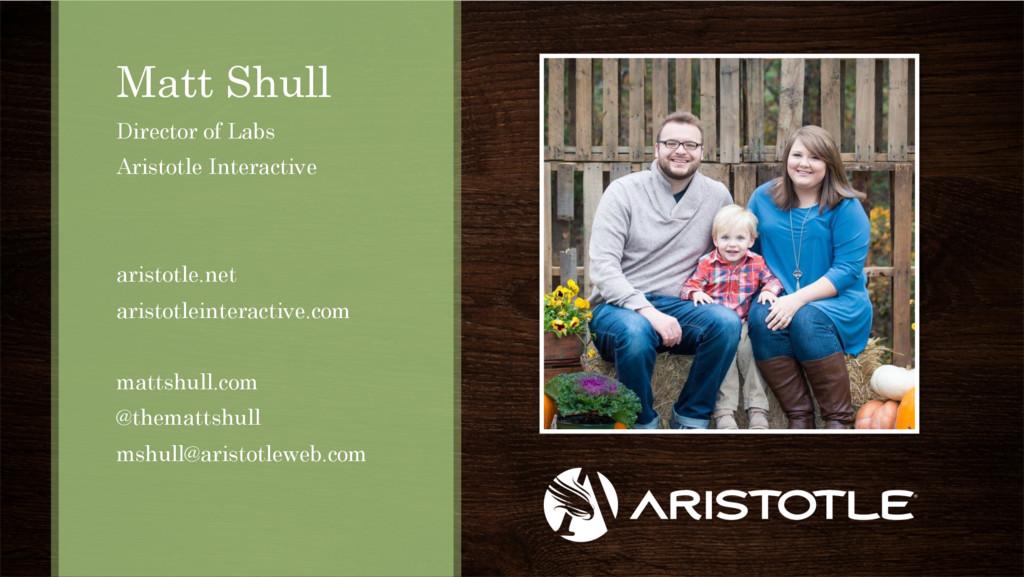 Matt Shull Director of Labs Aristotle Interacti...