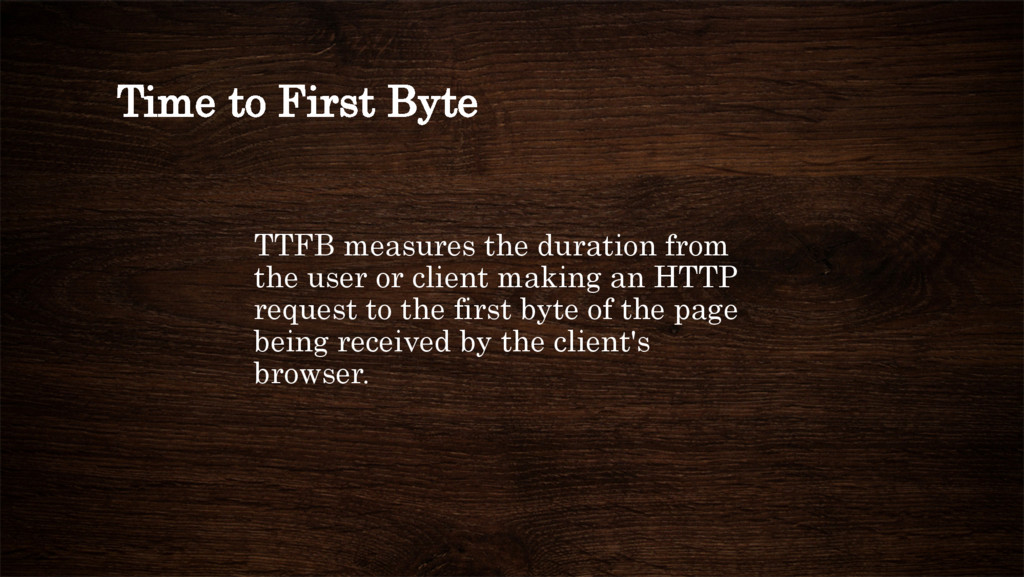 Time to First Byte TTFB measures the duration f...