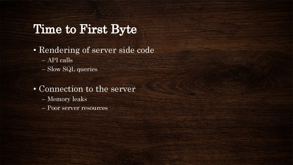 Time to First Byte • Rendering of server side ...