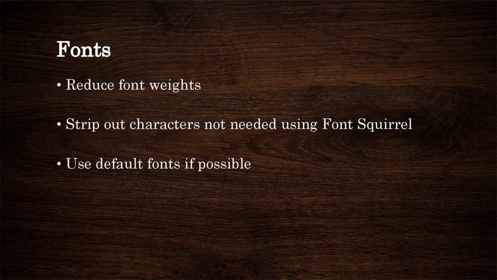 Fonts • Reduce font weights • Strip out chara...