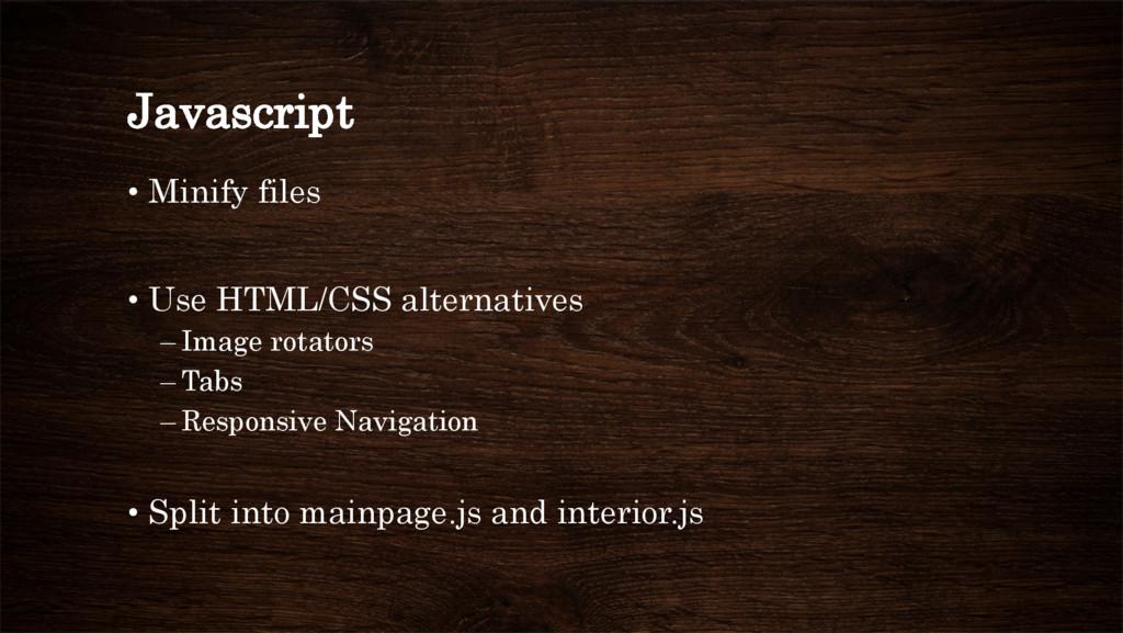 Javascript • Minify files • Use HTML/CSS alte...