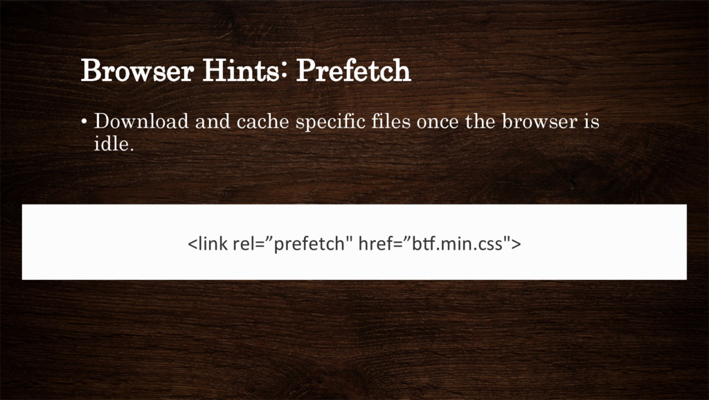 Browser Hints: Prefetch • Download and cache s...