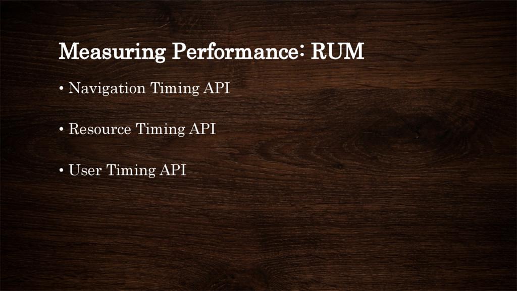 Measuring Performance: RUM • Navigation Timing...