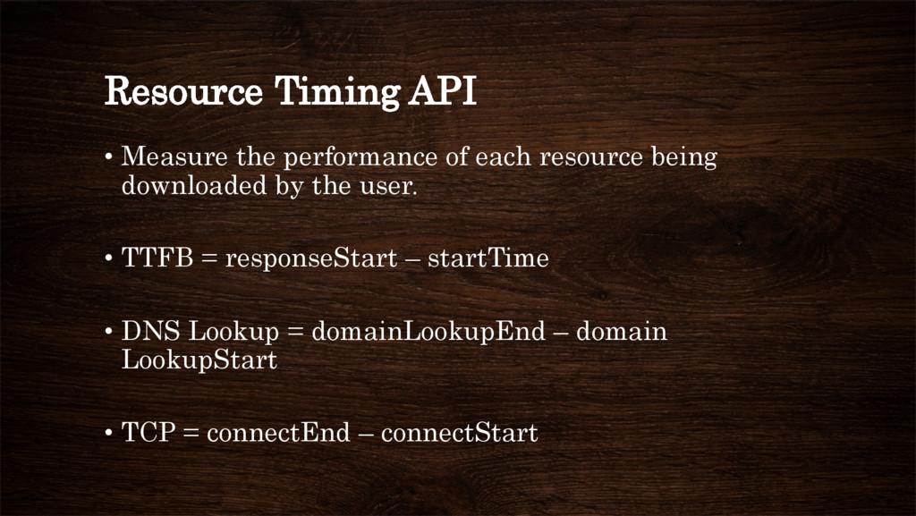 Resource Timing API • Measure the performance ...