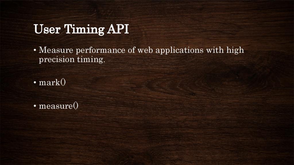 User Timing API • Measure performance of web a...
