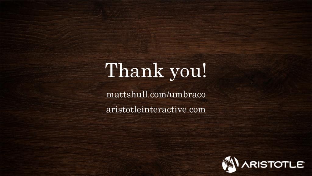 Thank you! mattshull.com/umbraco aristotleinter...