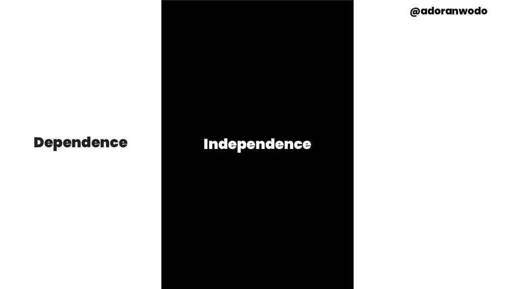 Dependence Independence @adoranwodo