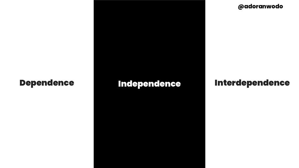 Dependence Interdependence Independence @adoran...