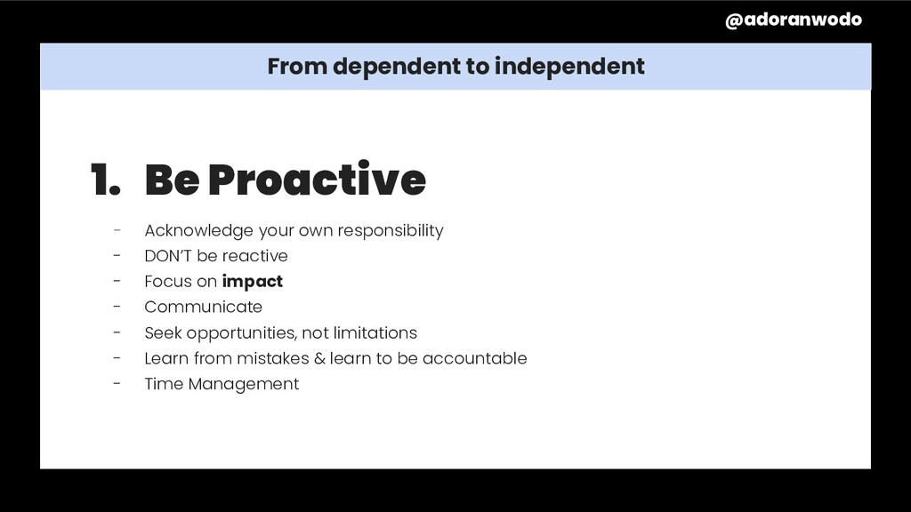 From dependent to independent 1. Be Proactive -...