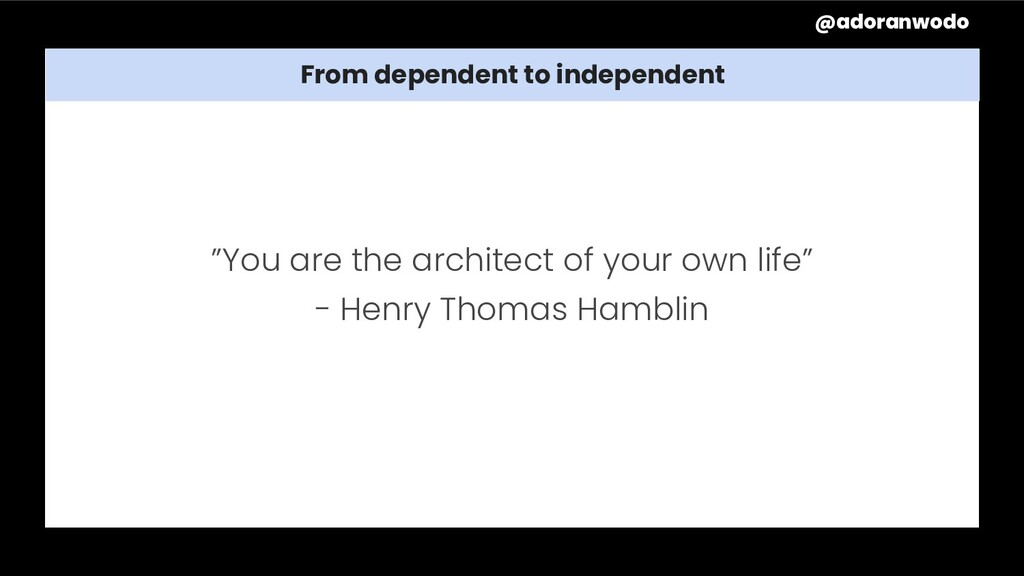 """From dependent to independent """"You are the arch..."""