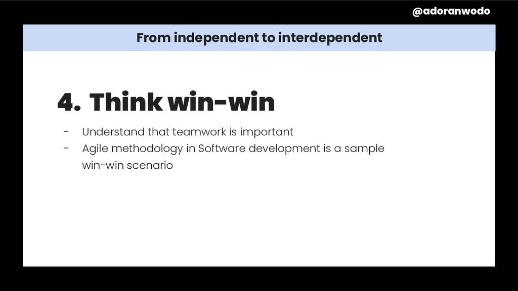 From independent to interdependent 4. Think win...