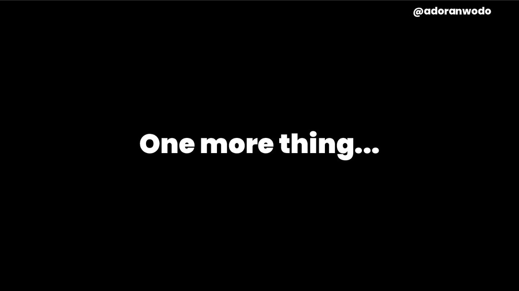 One more thing... @adoranwodo